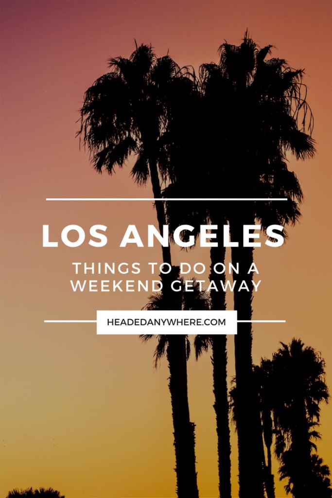 Things to do in Los Angeles on a Weekend Getaway