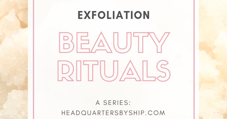 Beauty Rituals | Exfoliation