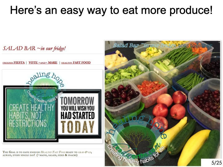 -An easy way to eat more produce is to ------- -have a 'salad bar~ in our fridge'. ------- -Here's how you do it. ------- -As soon as the groceries are home, ------- -we wash them in Basic H2------- -Cut em up------- -put them in the fridge.