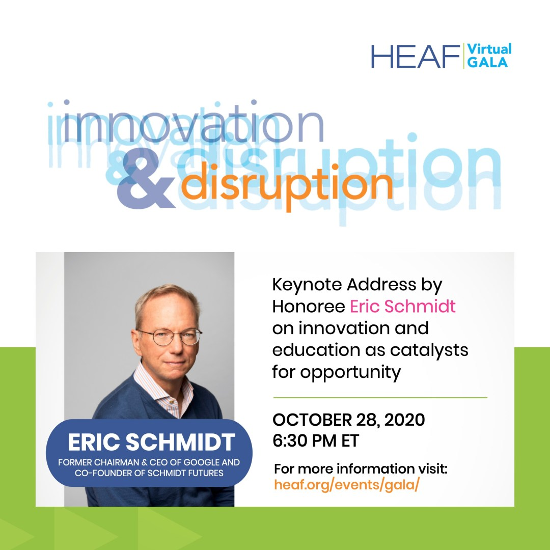 October 28th, 2020, 6:30 PM; Keynote address by Honoree Eric Schmidt on innovation and education as catalysts for opportunity.