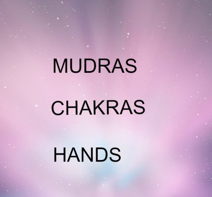 Mudras Chakras and Your hands (Video Post)