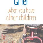 Managing grief when you have other children to attend to