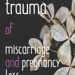dried flowers on black background with words: healing trauma of miscarriage and pregnancy loss