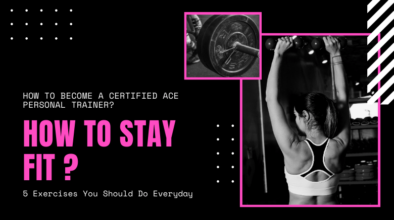How to Stay Fit - 5 Exercises You Should Do Everyday