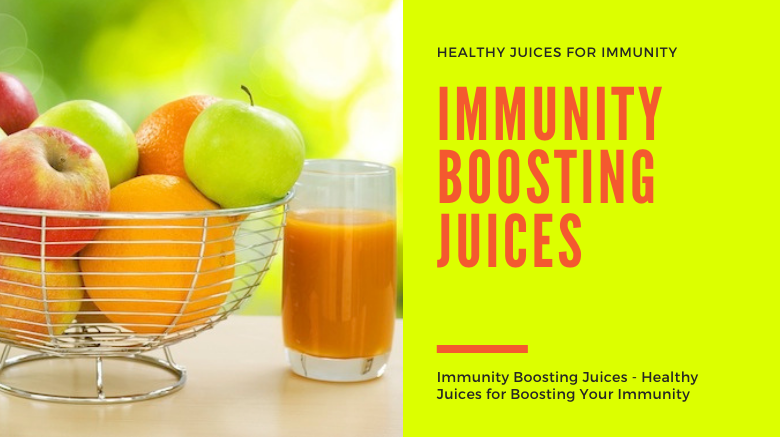 Immunity Boosting Juices - Healthy Juices for Boosting Your Immunity