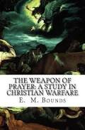 Weapons o prayer by e.m. bounds