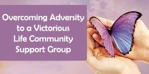 Overcoming Adversity to a Victorious Life Community Support Group