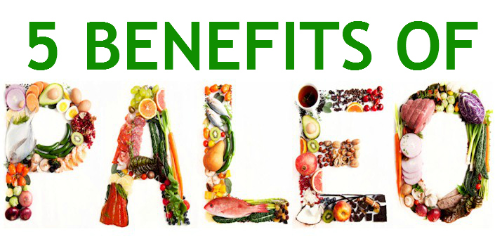 The 5 key benefits of a Paleo diet