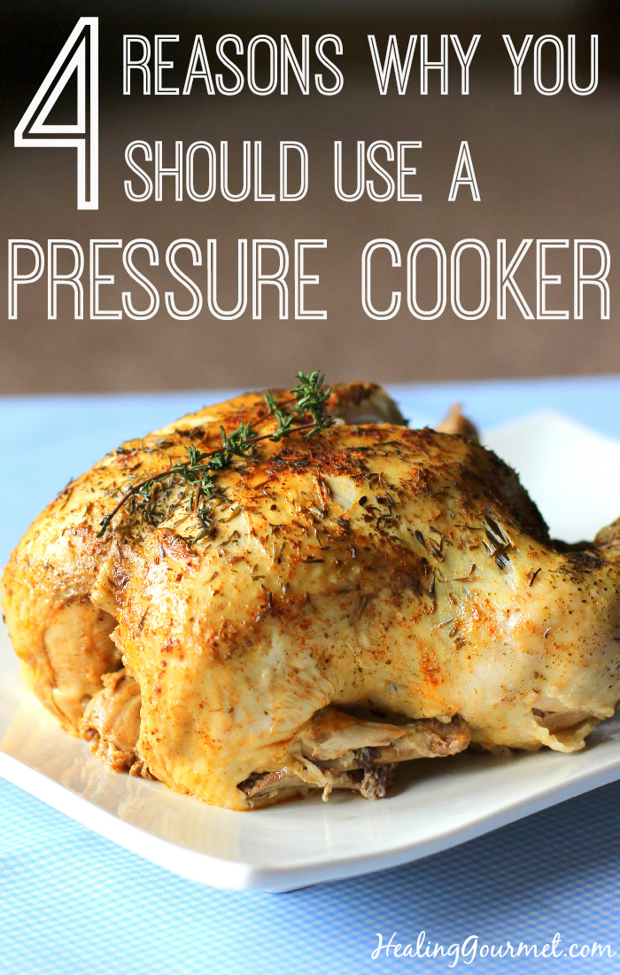 4 Reasons Why You Should Use a Pressure Cooker - Healing Gourmet