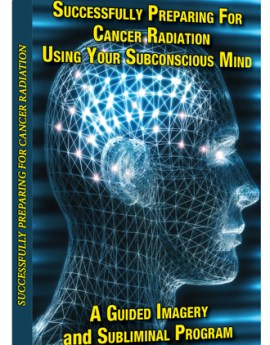 10-successfully-preparing-for-cancer-radiation-a-guided-imagery-and-subliminal-program