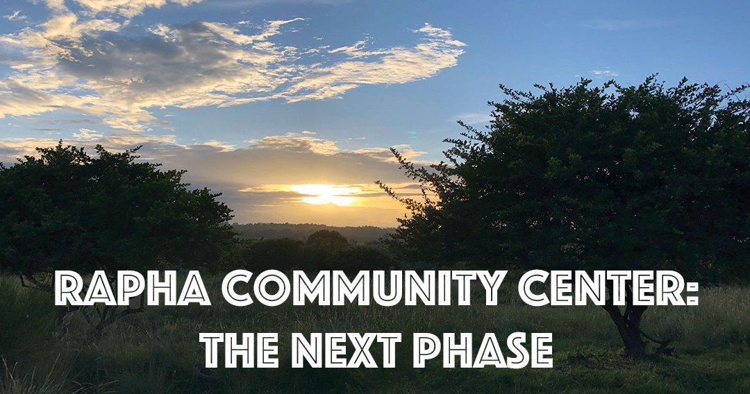 Rapha Community Center: The Next Phase
