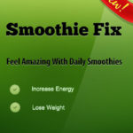 Smoothie Fix - Increase Energy, Lose Weight and Feel Amazing With Daily Smoothies