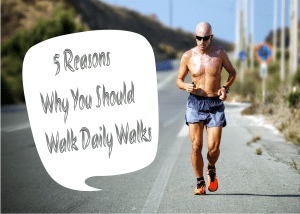 5 Reasons Why You Should Walk Daily walks.