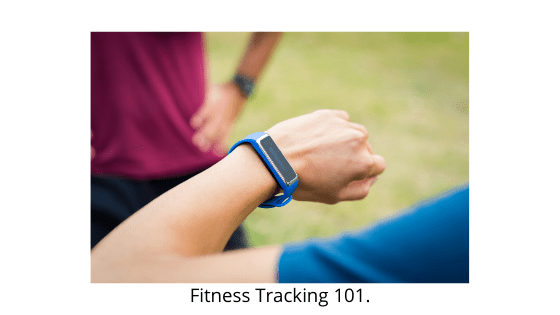 Fitness Tracking 101.