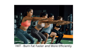 HIIT - Burn Fat Faster and More Efficiently