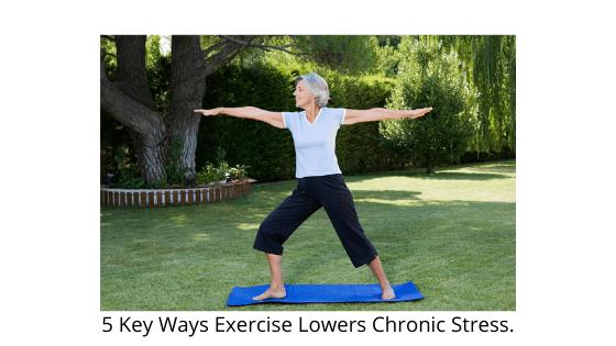 5 Key Ways Exercise Lowers Chronic Stress
