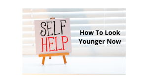 How To Look Younger Now