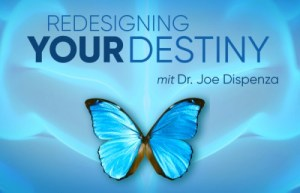 Joe Dispenza Dedesigning your Destiny