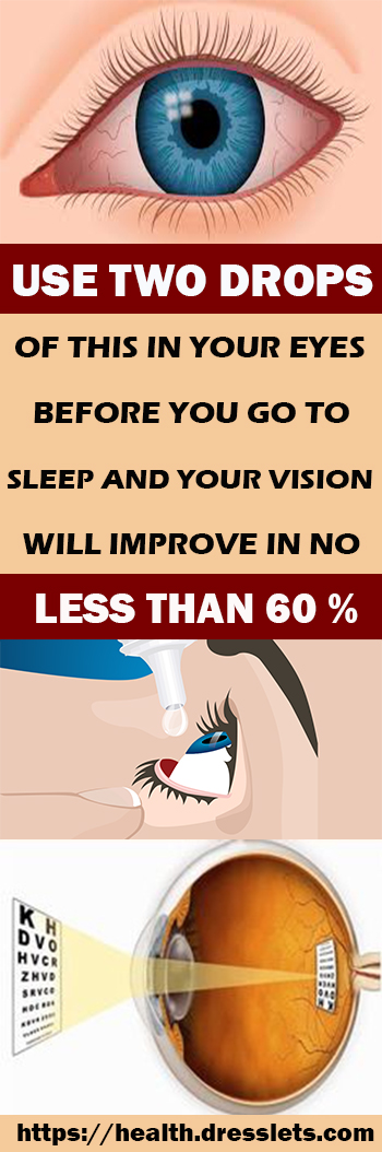 USE TWO DROPS OF THIS IN YOUR EYES BEFORE YOU GO TO SLEEP AND YOUR VISION WILL IMPROVE IN NO LESS THAN 60 %