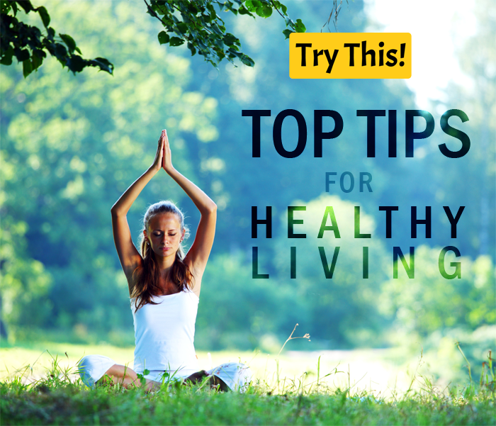 Top 10 Tips For Healthy Living Health Tips Try This
