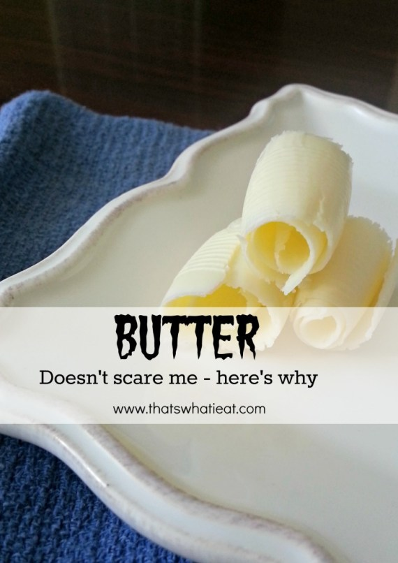 Butter doesnt scare me www.thatswhatieat.com