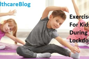 Exercises For Kids During Lockdown - Healthcare Blog