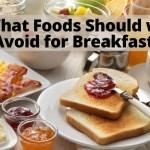 foods avoid for breakfast