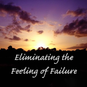 Find out how to eliminate the feeling of failure that plagues so many of us.