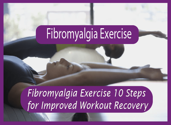 Fibromyalgia Exercise: 10 Steps for Improved Workout Recovery