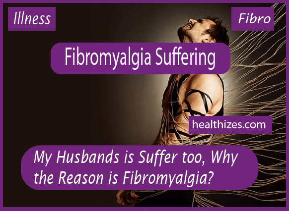 My Husbands is Suffer too, And the Reason is Fibromyalgia