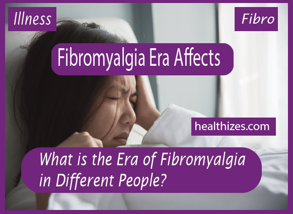 What is the Era of Fibromyalgia in Different People?