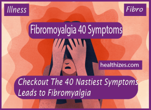 Checkout The 40 Nastiest Symptoms Leads to Fibromyalgia