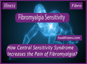 How Central Sensitivity Syndrome Increases the Pain of Fibromyalgia?