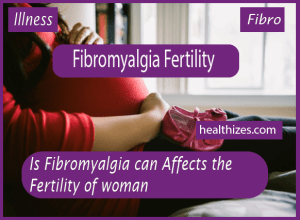 Is Fibromyalgia can Affects the Fertility?