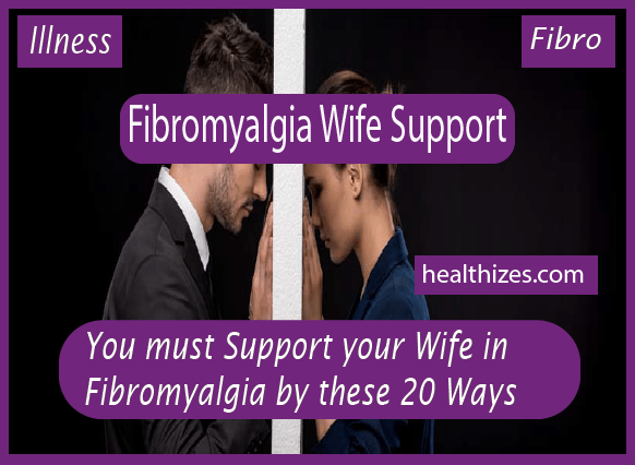 You must Support your Wife in Fibromyalgia by these 20 Ways
