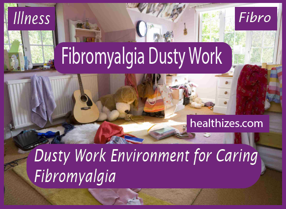 Understanding Dusty Work Environment for Caring Fibromyalgia