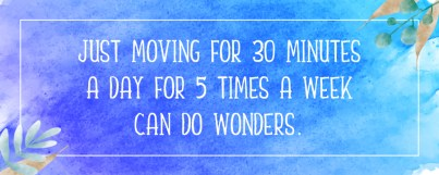 just moving for 30 minutes a day for 5 times