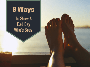 Chronically Ill? 8 Ways to Show a Bad Day Who's Boss