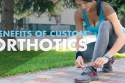 Benefits of Custom Orthotics