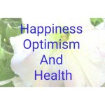 Happiness,Optimism and Health:The magic potion