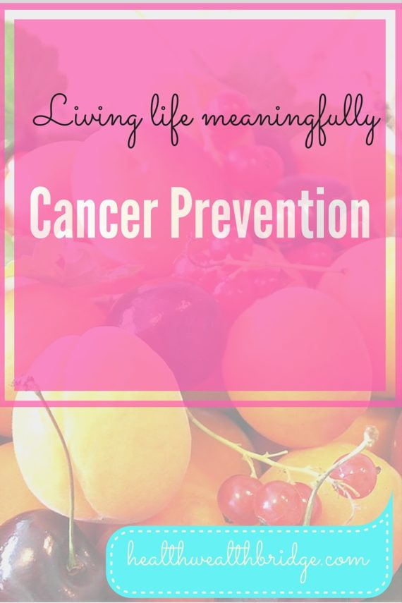 Cancer Prevention:Living life meaningfully