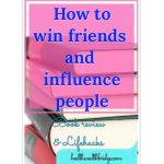 How to win friends and influence people:Book review (part3) & Life hacks