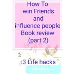#Microblog Mondays 3 #Lifehacks :How to  Win Friends and influence people Book summary (Part 2)