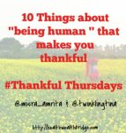 10 Things that makes you thankful being human #Thankful Thursdays week 11