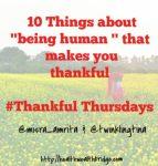 10 Things that makes you thankful being human #Thankful Thursdays week 11