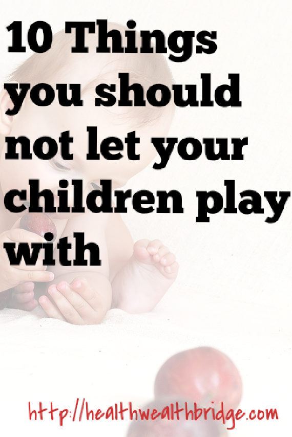 10 Things you should not let your children play with .While growing up children put a lot of things inside their mouth.It's their way of identifingers objects.The danger lurks here