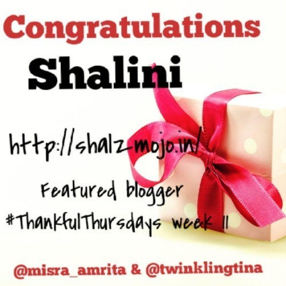 Thankful Thursdays featured winner this week is Shalini of shalzmojo.in