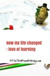 How my life changed : Love of learning