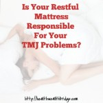 Is Your Restful Mattress Responsible For Your TMJ Problems?