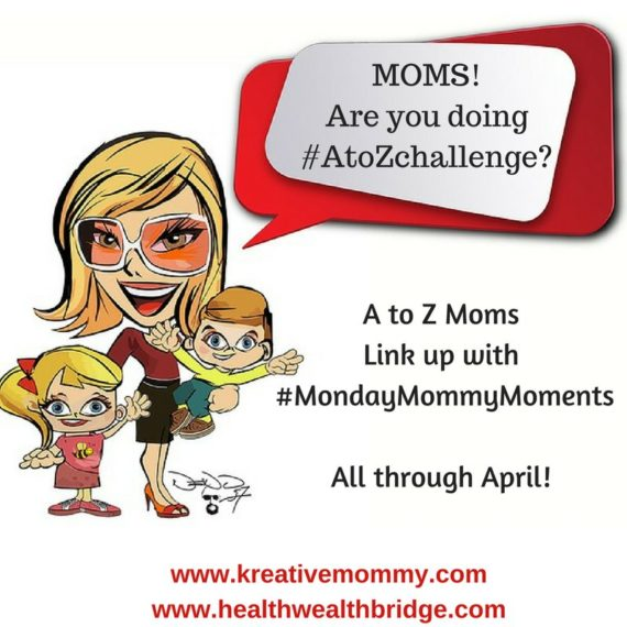 #MondayMommyMoments supporting #AtoZ Challenge